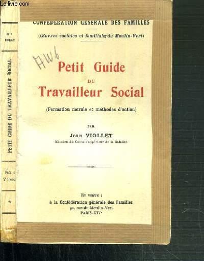 PETIT GUIDE DU TRAVAILLEUR SOCIAL (FORMATION MORALE ET METHODES D'ACTION) / CONFEDERATION GENERALE DES FAMILLES