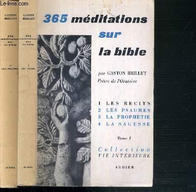 365 MEDITATIONS SUR LA BIBLE POUR TOUS LES JOURS DE L'ANNEE - 2 TOMES - 1 + 2 / TOME 1 et TOME 2. LES RECITS - LES PSAUMES - LA PROPHETIE - LA SAGESSE / COLLECTION VIE INTERIEURE