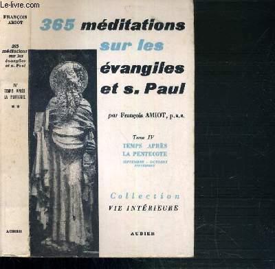 365 MEDITATIONS SUR LES EVANGILES ET S.PAUL - TOME IV. TEMPS APRES LA PENTECOTE SEPTEMBRE - OCTOBRE - NOVEMBRE / COLLECTION VIE INTERIEURE