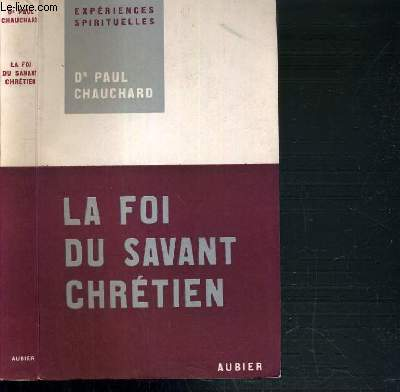 LA FOI DU SAVANT CHRETIEN / COLLECTION EXPERIENCES SPIRITUELLES