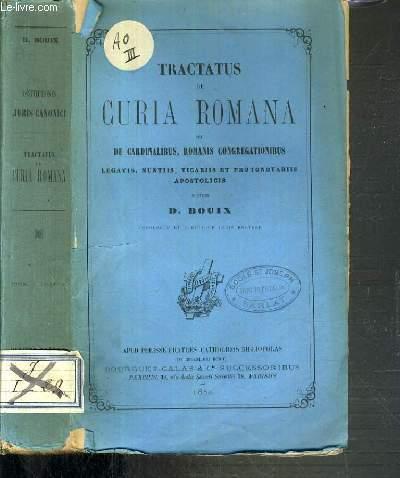 TRACTATUS DE CURIA ROMANA SEU DE CARDINALIBUS, ROMANIS CONGREGATIONIBUS - LEGATIS, NUNTIIS, VICARIIS ET PROTONOTARIIS APOSTOLICIS
