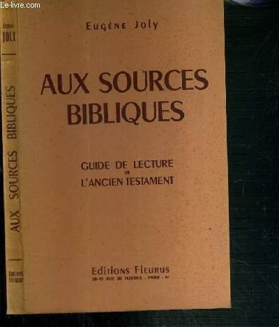 AUX SOURCES BIBLIQUES - GUIDE DE LECTURE DE L'ANCIEN TESTAMENT / COLLECTION ACTION FECONDE N°7.