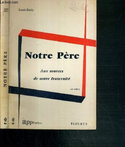 NOTRE PERE - AUX SOURCES DE NOTRE FRATERNITE / COLLECTION APPROCHES N°2.