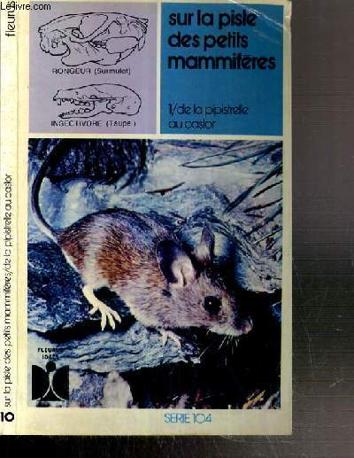 SUR LA PISTE DES PETITS MAMMIFERES - TOME 1. DE LA PIPISTRELLE AU CASTOR
