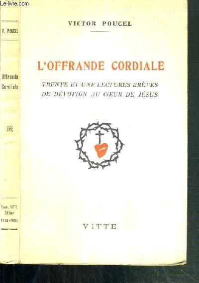 L'OFFRANDE CORDIALE - TRENTE ET UNE LECTURE BREVES DE DEVOTION AU COEUR DE JESUS