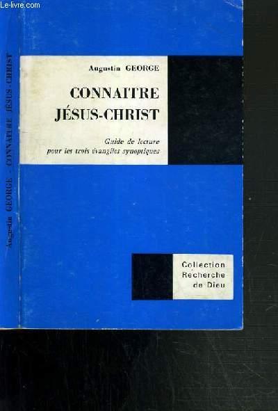 CONNAITRE JESUS-CHRIST - GUIDE DE LECTURE POUR LES TROIS EVANGILES SYNOPTIQUES / COLLECTION RECHERCHE DE DIEU