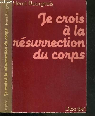 JE CROIS A LA RESURRECTION DU CORPS