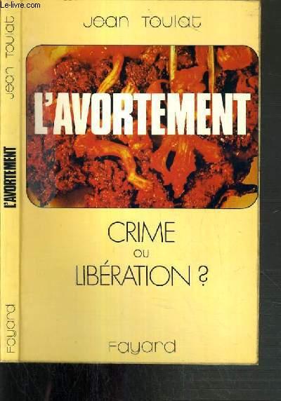 L'AVORTEMENT - CRIME OU LIBERATION ?