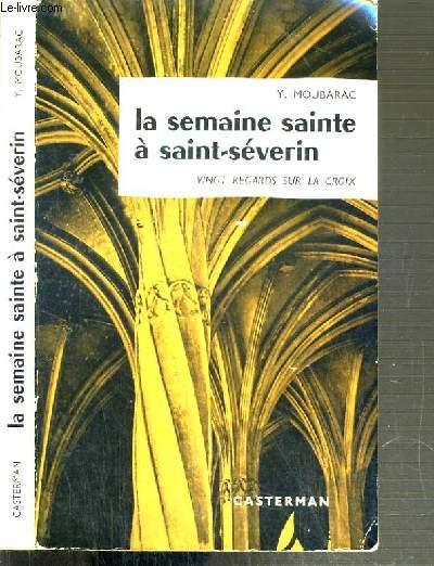 LA SEMAINE SAINTE A SAINT-SEVERIN - VINGT REGARDS SUR LA CROIX