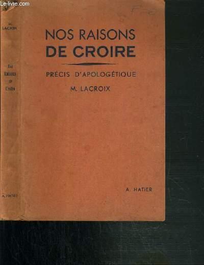 NOS RAISONS DE CROIRE - PRECIS D'APOLOGETIQUE POUR LA CLASSE DE PHILOSOPHIE - 3ème EDITION