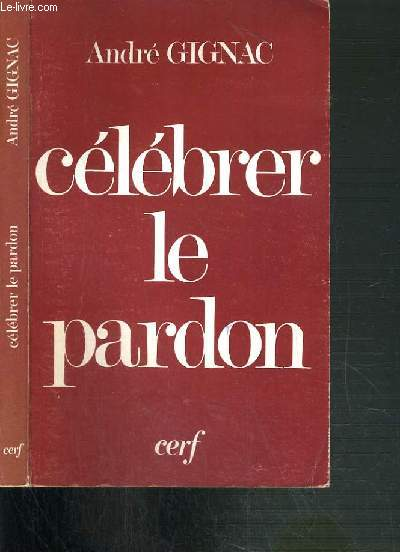 CELEBRER LE PARDON - RECUEIL DE 30 CELEBRATIONS