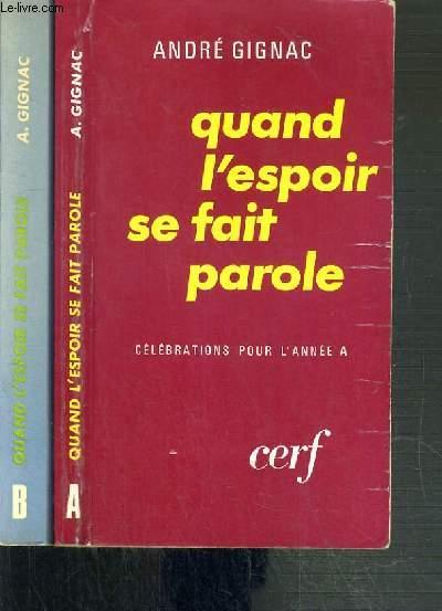 QUAND L'ESPOIR SE FAIT PAROLE - CELEBRATIONS POUR L'ANNEE - 2 TOMES - I. ANNEE A + II. ANNEE B.