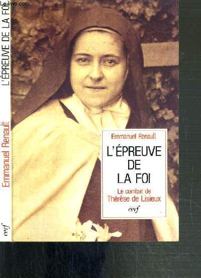 L'EPREUVE DE LA FOI - LE COMBAT DE THERESE DE LISIEUX AVRIL 1896 - 30 SPETEMBRE 1897 - 2ème EDITION / COLLECTION EPIPHANIE