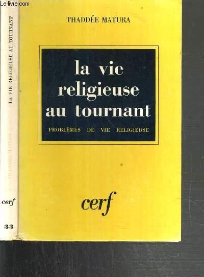 LA VIE RELIGIEUSE AU TOURNANT - PROBLEMES DE VIE RELIGIEUSE