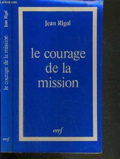 LE COURAGE DE LA MISSION - LAICS - RELIGIEUX - DIACRES - PRETRES / COLLECTION THEOLOGIES