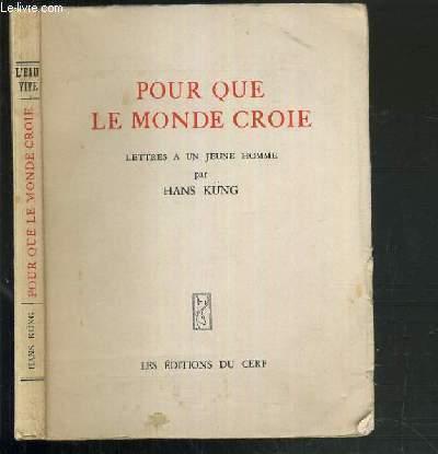 POUR QUE LE MONDE CROIE - LETTRE A UN JEUNE HOMME / COLLECTION L'EAU VIVE.