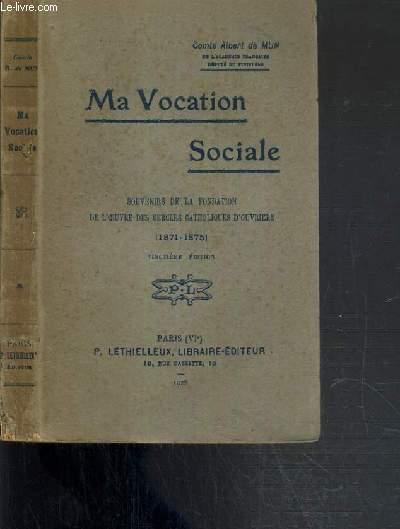 MA VOCATION SOCIALE - SOUVENIRS DE LA FONDATION DE L'OEUVRE DES CERCLES CATHOLIQUES D'OUVRIERS (1871-1875)