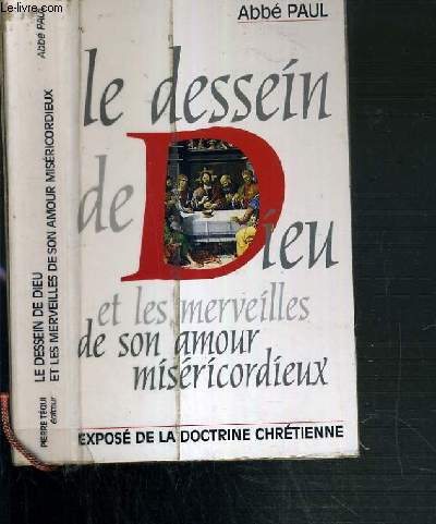 LE DESSEIN DE DIEU ET LES MERVEILLES DE SON AMOUR MISERICORDIEUX - EXPOSE DE LA DOCTRINE CHRETIENNE - 13ème EDITION