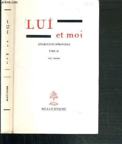 LUI ET MOI - ENTRETIENS SPIRITUELS - TOME III - XXXe EDITION