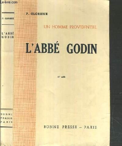 UN HOMME PROVIDENTIEL - L'ABBE GODIN (1906-1944).