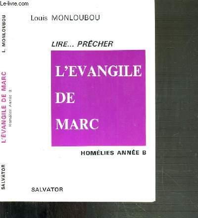 L'EVANGILE DE MARC - LIRE...PRECHER - HOMELIES ANNEE B.