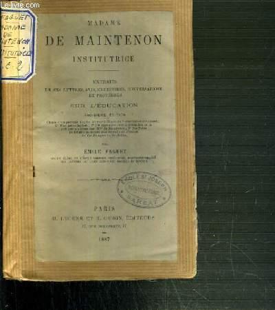 MADAME DE MAINTENON INSTITUTRICE - EXTRAITS DE SES LETTRES, AVIS,ENTRETIENS, CONVERSATIONS ET PROVERBES SUR L'EDUCATION