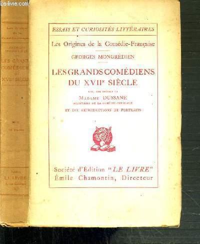 LES GRANDS COMEDIENS DU XVIIe SIECLE - LES ORIGINES DE LA COMEDIE-FRANCAISE / ESSAIS ET CURIOSITES LITTERAIRES