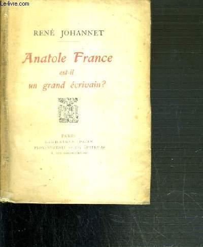 ANATOLE FRANCE EST-IL UN GRAND ECRIVAIN ?