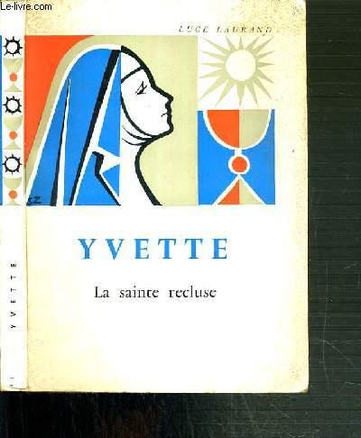 YVETTE - LA SAINTE RECLUSE