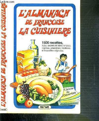 L'ALMANACH DE FRANCOISE LA CUISINIERE - 1500 RECETTES