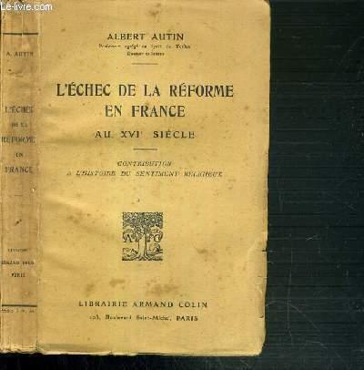 L'ECHEC DE LA REFORME EN FRANCE AU XVIe SIECLE - CONTRIBUTION A L'HISTOIRE DU SENTIMENT RELIGIEUX
