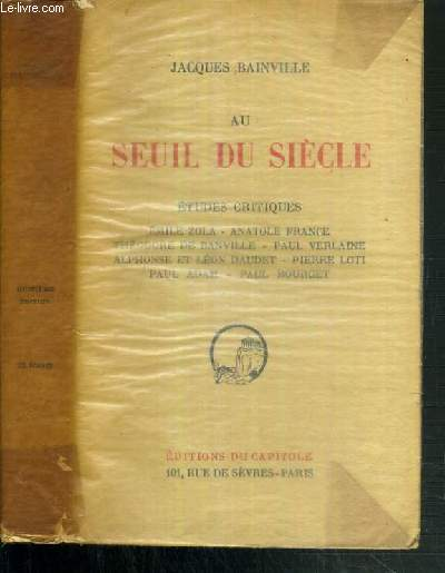 AU SEUIL DU SIECLE - ETUDES CRITIQUES - EMILE ZOLA - ANATOLE FRANCE - THEODORE DE BANVILLE - PAUL VERLAINE - ALPHONSE ET LEON DAUDET - PIERRE LOTI - PAUL ADAM - PAUL BOURGET - 8ème EDITION.