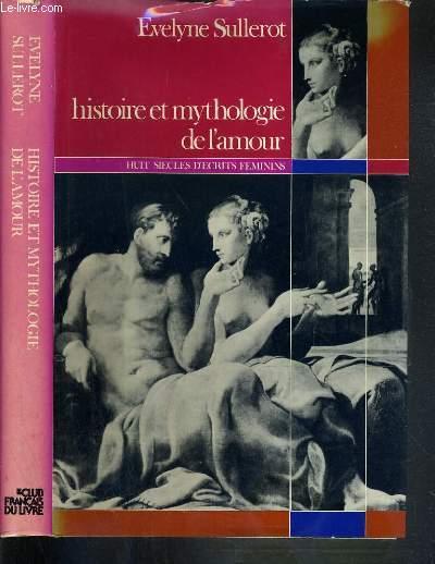 HISTOIRE ET MYTHOLOGIE DE L'AMOUR - HUIT SIECLES D'ECRITS FEMININS