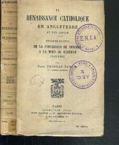 LA RENAISSANCE CATHOLIQUE EN ANGLETERRE AU XIXe SIECLE - SECONDE PARTIE. DE LA CONVERSION DE NEWMAN A LA MORT DE WISEMAN 1845-1865