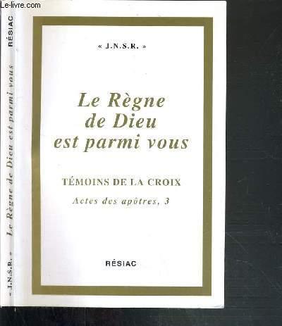 LE REGNE DE DIEU EST PARMI VOUS - TEMOINS DE LA CROIX - ACTES DES APOTRES 3.
