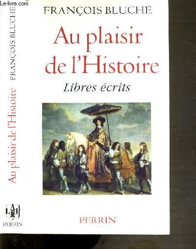 AU PLAISIR DE L'HISTOIRE - LIBRES ECRITS