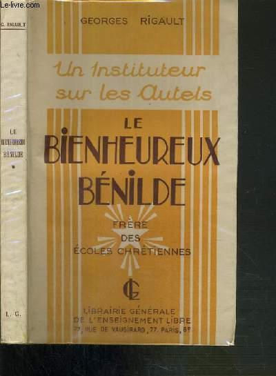 UN INSTITUTEUR SUR LES AUTELS - LE HEUREUX BENILDE - FRERE DES ECOLES CHRETIENNES