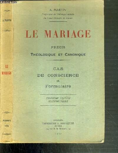 LE MARIAGE - PRECIS THEOLOGIQUE ET CANONIQUE - CAS DE CONSCIENCE ET FORMULAIRE