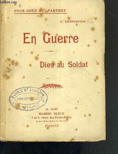 EN GUERRE  - DIEU AU SOLDAT / POUR CEUX QUI PARTENT