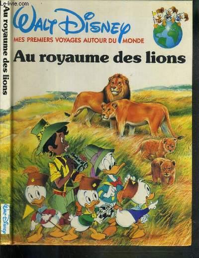 AU ROYAUME DES LIONS - MES PREMIERS VOYAGES AUTOUR DU MONDE.
