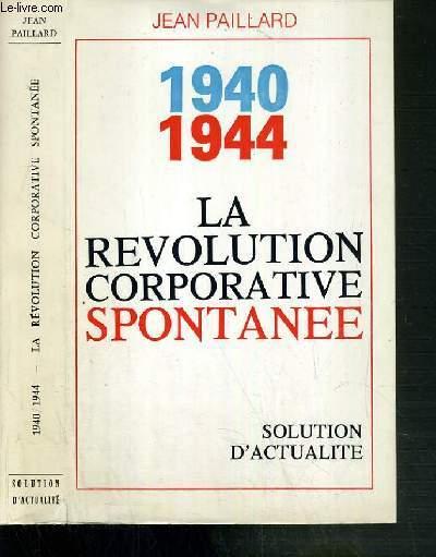 1940-1944 - LA REVOLUTION CORPORATIVE SPONTANEE - SOLUTION D'ACTUALITE