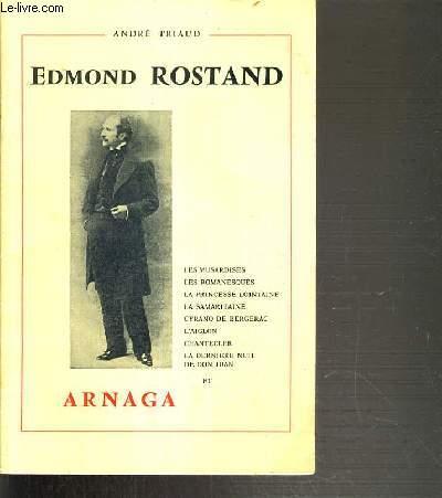 EDMOND ROSTAND 1868-1918 -  LES MUSARDISES - LES ROMANESQUES - LA PRINCESSE LOINTAINE - LA SAMARITAINE - CYRANO DE BERGERAC - L'AIGLON - CHANTECLER - LA DERNIERE NUIT DE DON JUAN ET ARNAGA.