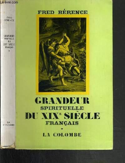 GRANDEUR SPIRITUELLE DU XIXe SIECLE FRANCAIS - I. LES AINES.