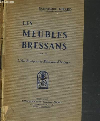 LES MEUBLES BRESSANS - L'ART RUSTIQUE ET LA DECORATION D'INTERIEUR.