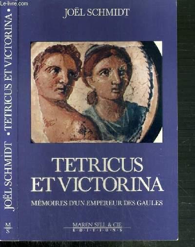 TETRICUS ET VICTORINA - MEMOIRES D'UN EMPEREUR DES GAULES