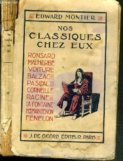 NOS CLASSIQUES CHEZ EUX - RONSARD - MALHERBE - VOITURE - BALZAC - PASCAL - CORNEILLE - RACINE - LA FONTAINE - Mme DE MAINTENON - FENELON.