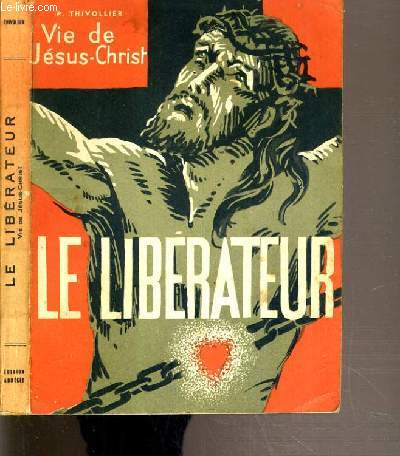 VIE DE JESUS-CHRIST - LE LIBERATEUR - EDITION ABREGEE