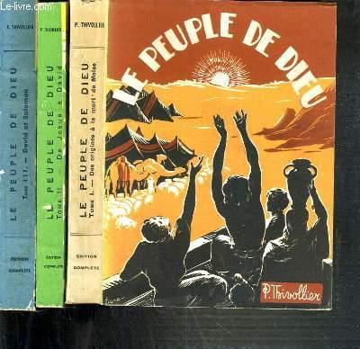 LE PEUPLE DE DIEU - 3 TOMES - I + II + III / TOME I. DES ORIGINES A LA MORT DE MOISE - TOME II.DE JOSUE A DAVID - TOME III. DAVID ET SALOMON.