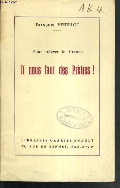 IL NOUS FAUT DES PRETRES ! / POUR RELEVER LE FRANCE