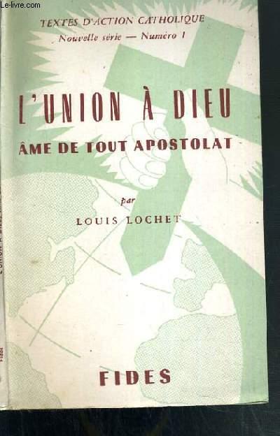 L' UNION A DIEU - AME DE TOUT APOSTOLAT - TEXTES D'ACTION CATHOLIQUE - NOUVELLE SERIE N°1 - 2ème EDITION